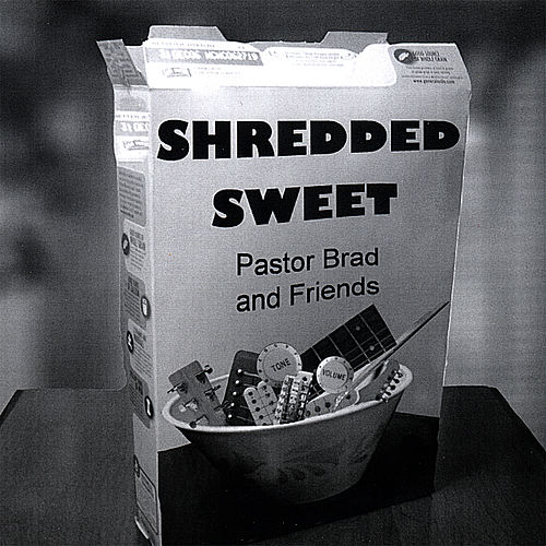 Shredded Sweet by Pastor Brad