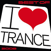 Best of I Love Trance 2008 by Various Artists