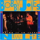 Bring It To Jesus by Bobby Jones & New Life