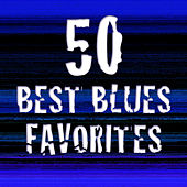 50 Best Blues Favorites by Various Artists