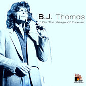 On The Wings Of Forever by B.J. Thomas
