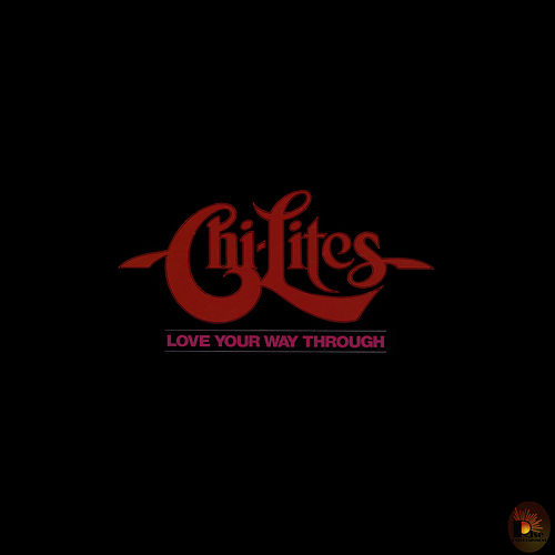Love Your Way Through by The Chi-Lites
