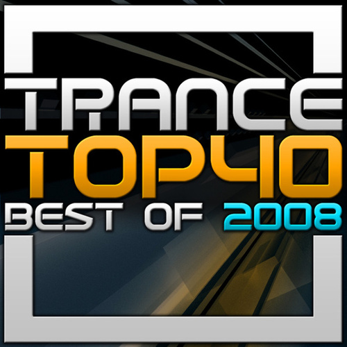 Trance Top 40 - Best Of 2008 by Various Artists