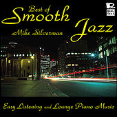 Best of Smooth Jazz: Easy Listening and Lounge Piano Music by Michael Silverman