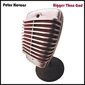 Bigger Than God by Peter Kovacs