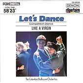 Let's Dance, Vol. 6: Competition Dance (Like a Virgin) by Columbia Ballroom Orchestra