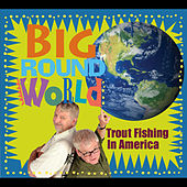 Big Round World by Trout Fishing In America