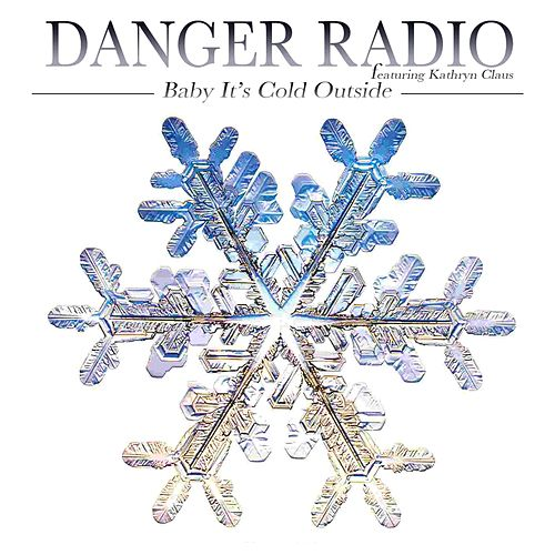 Baby, It's Cold Outside by Danger Radio