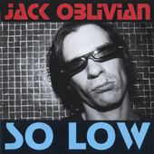 So Low by Jack Oblivian
