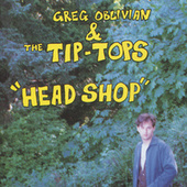Head Shop by Greg Oblivian & The Tip-Tops