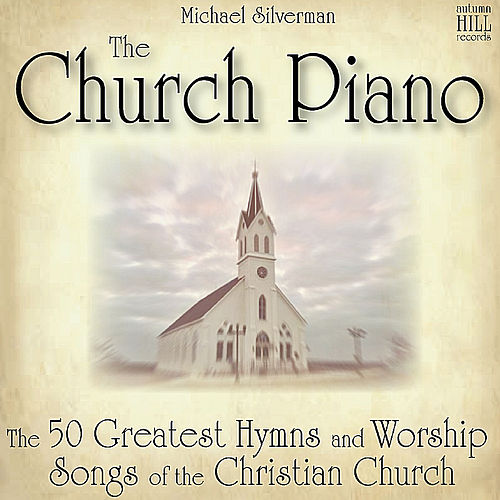 The Church Piano: 50 Greatest Hymns and Worship Songs of the Christian Church by Michael Silverman