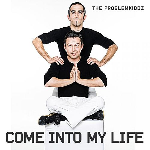 Come into my Life by The Problemkiddz