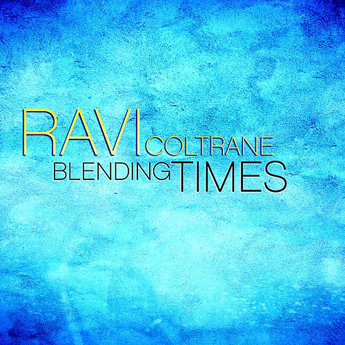 Blending Times by Ravi Coltrane