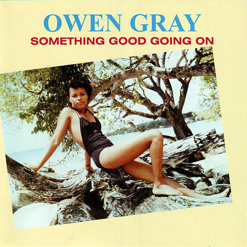 Something Good Going On by Owen Gray