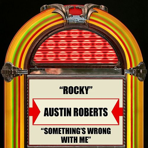 Rocky / Something's Wrong With Me by Austin Roberts