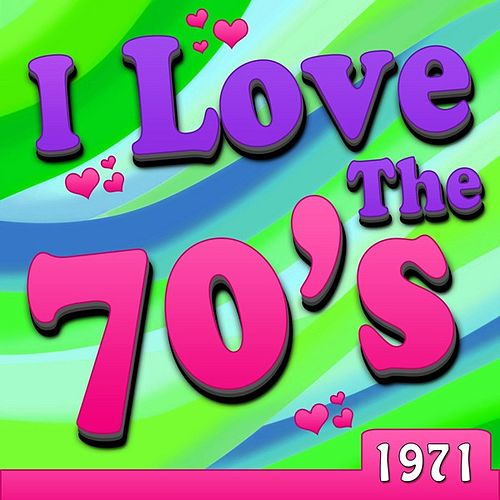 I Love The 70's - 1971 by Various Artists