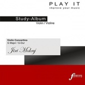 PLAY IT - Study-CD for Violin: Jiri Mokry, Concertino in G, G major / G-Dur by Various Artists