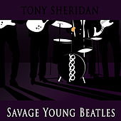 Savage Young Beatles by Tony Sheridan