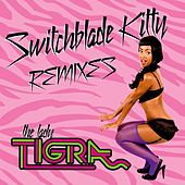 Switchblade Kitty Remixes by The Lady Tigra
