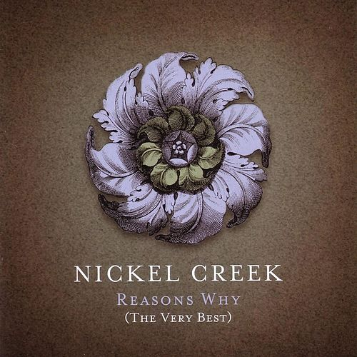 Reason's Why (The Very Best) by Nickel Creek
