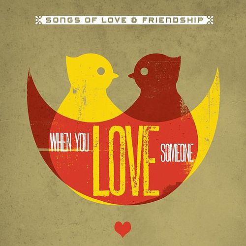 When You Love Someone (Songs Of Love & Friendship) by Various Artists