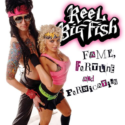 Fame, Fortune, And Fornication by Reel Big Fish