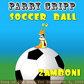 Soccer Ball: Parry Gripp Song of the Week for September 9, 2008 - Single by Parry Gripp