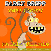 You're A Monkey: Parry Gripp Song of the Week for November 4, 2008 - Single by Parry Gripp