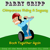 Chimpanzee Riding A Segway: Parry Gripp Song of the Week for October 21, 2008 - Single by Parry Gripp