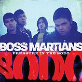 Pressure In the Sodo (Bonus Track Version) by The Boss Martians