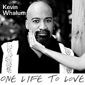 One Life To Love by Kevin Whalum