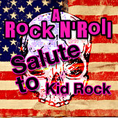 A Rock N' Roll Salute To Kid Rock by The Rock Heroes