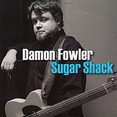 Sugar Shack by Damon Fowler