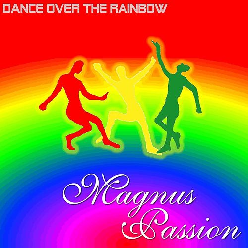 Dance Over The Rainbow by Magnus Passion