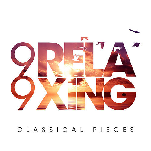99 Relaxing Classical Pieces by Various Artists
