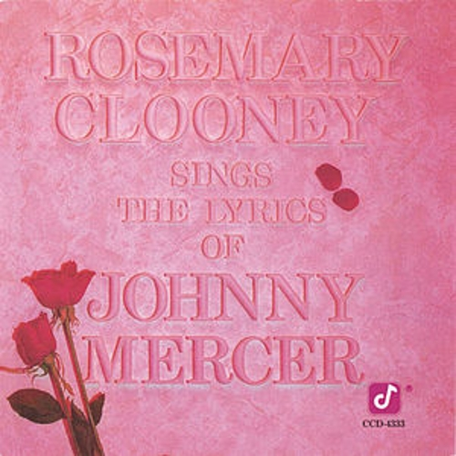 Rosemary Clooney Sings The Lyrics of Johnny Mercer by Rosemary Clooney
