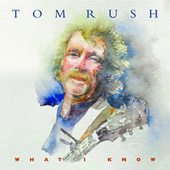 What I Know by Tom Rush