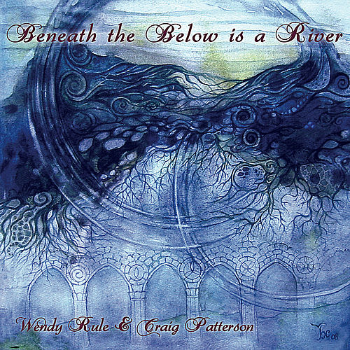 Beneath the Below Is a River by Wendy Rule