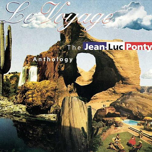 The Jean-Luc Ponty Anthology - Le Voyage by Jean-Luc Ponty