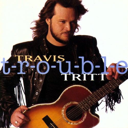 T-R-O-U-B-L-E by Travis Tritt