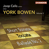 BOWEN, Y.: Piano Works, Vol. 3 (Celis) - Short Sonata / Toccata / Ballade No. 2 by Joop Celis