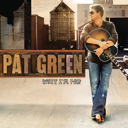 What I'm For by Pat Green
