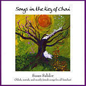 Songs in the Key of Chai: Oldish, Newish and Mostly Jewish Songs for All Families by Susan Salidor
