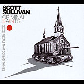 Criminal Saints... Good People That Do Bad Things by Scott Sullivan