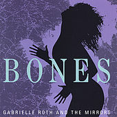 Bones by Gabrielle Roth & The Mirrors
