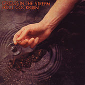 Circles In The Stream (Deluxe Edition) by Bruce Cockburn