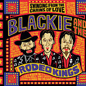 Swinging From The Chains Of Love (Best Of Collection) by Blackie and the Rodeo Kings