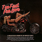 Too Fast For Love - A Millennium Tribute to Motley Crue by Various Artists