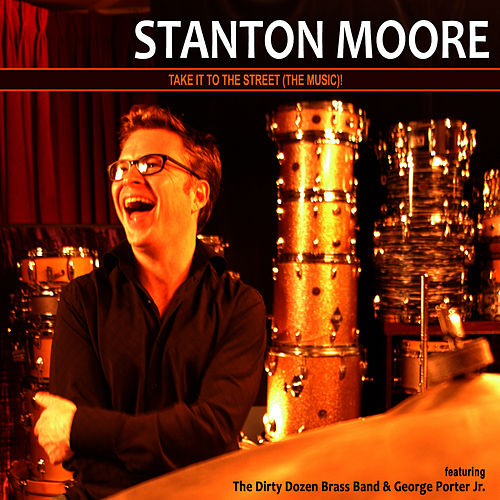 Take It to the Street (The Music) by Stanton Moore