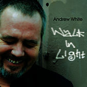Walk in Light by Andrew White